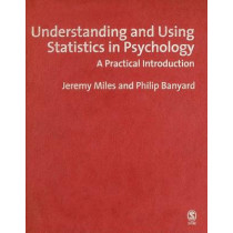 Understanding and Using Statistics in Psychology: A Practical Introduction by Jeremy Miles, 9780761943969