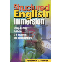 Structured English Immersion: A Step-by-Step Guide for K-6 Teachers and Administrators by Johanna J. Haver, 9780761945680