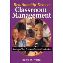 Relationship-Driven Classroom Management: Strategies That Promote Student Motivation by John M. Vitto, 9780761946786