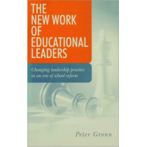 The New Work of Educational Leaders: Changing Leadership Practice in an Era of School Reform by Peter Gronn, 9780761947486