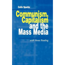Communism, Capitalism and the Mass Media by Colin Sparks, 9780761950745