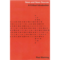 News and News Sources: A Critical Introduction by Paul Manning, 9780761957966