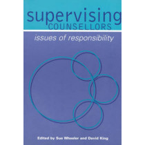 Supervising Counsellors: Issues of Responsibility by Sue Wheeler, 9780761964070