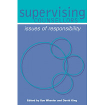 Supervising Counsellors: Issues of Responsibility by Sue Wheeler, 9780761964087