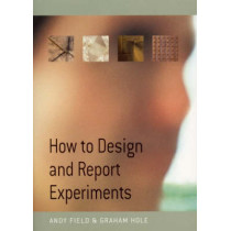 How to Design and Report Experiments by Andy Field, 9780761973836