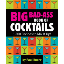 Big Bad-Ass Book of Cocktails: 1,500 Recipes to Mix It Up! by Running Press, 9780762438396
