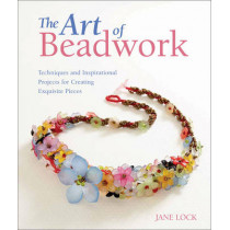 The Art of Beadwork: Techniques and Inspirational Projects for Creating Exquisite Pieces by Jane Lock, 9780762450190