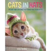 Cats in Hats: 30 Knit and Crochet Hat Patterns for Your Kitty by Sara Thomas, 9780762456635