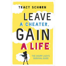 Leave a Cheater, Gain a Life: The Chump Lady's Survival Guide by Tracy Schorn, 9780762458967