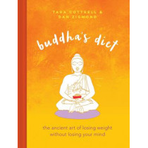 Buddha's Diet: The Ancient Art of Losing Weight Without Losing Your Mind by Dan Zigmond, 9780762460465