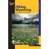 Hiking Wyoming: 110 Of The State's Best Hiking Adventures by Bill Hunger, 9780762734207