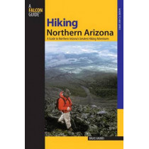 Hiking Northern Arizona: A Guide To Northern Arizona's Greatest Hiking Adventures by Bruce Grubbs, 9780762741427