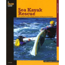 Sea Kayak Rescue: The Definitive Guide To Modern Reentry And Recovery Techniques by Roger Schumann, 9780762743285