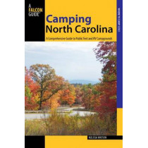 Camping North Carolina: A Comprehensive Guide To Public Tent And Rv Campgrounds by Melissa Watson, 9780762748136
