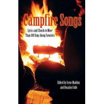 Campfire Songs: Lyrics And Chords To More Than 100 Sing-Along Favorites by Irene Maddox, 9780762763870