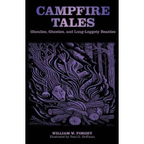 Campfire Tales: Ghoulies, Ghosties, And Long-Leggety Beasties by William W. Forgey, 9780762770243