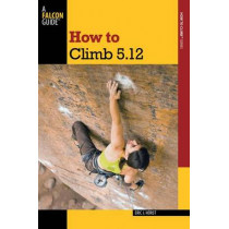 How to Climb 5.12 by Eric van der Horst, 9780762770298