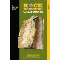 Rockhounding California: A Guide To The State's Best Rockhounding Sites by Gail A. Butler, 9780762771417