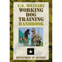 U.S. Military Working Dog Training Handbook by Department of Defense, 9780762780327