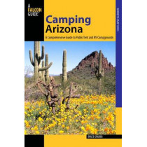 Camping Arizona: A Comprehensive Guide To Public Tent And RV Campgrounds by Bruce Grubbs, 9780762781751