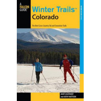 Winter Trails (TM) Colorado: The Best Cross-Country Ski And Snowshoe Trails by Andy Lightbody, 9780762782123