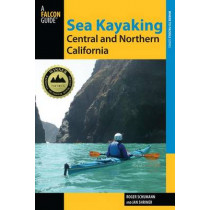 Sea Kayaking Central and Northern California: The Best Days Trips And Tours From The Lost Coast To Pismo Beach by Roger Schumann, 9780762782802