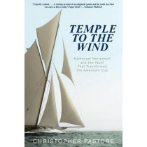 Temple to the Wind: Nathanael Herreshoff And The Yacht That Transformed The America'S Cup by Christopher L. Pastore, 9780762784356