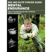 SAS and Elite Forces Guide Mental Endurance: How To Develop Mental Toughness From The World's Elite Forces by Dr. Christopher McNab, 9780762787852