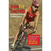 IronFit Secrets for Half Iron-Distance Triathlon Success: Time-Efficient Training For Triathlon's Most Popular Distance by Don Fink, 9780762792931