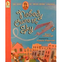 """Nobody Owns the Sky: The Story of """"Brave Bessie"""" Coleman by Reeve Lindbergh, 9780763603618"""