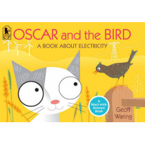 Oscar and the Bird: A Book about Electricity by Geoff Waring, 9780763653026