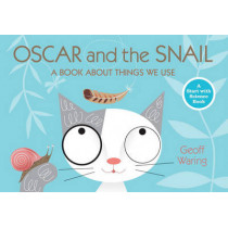 Oscar and the Snail: A Book about Things That We Use by Geoff Waring, 9780763653033