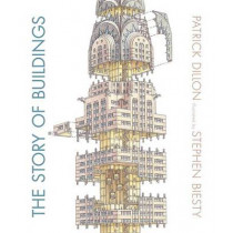 The Story of Buildings: From the Pyramids to the Sydney Opera House and Beyond by Patrick Dillon, 9780763669904
