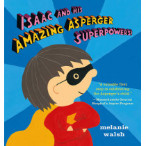 Isaac and His Amazing Asperger Superpowers! by Melanie Walsh, 9780763681210