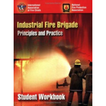 Industrial Fire Brigade: Principles And Practice, Student Workbook by IAFC, 9780763752323