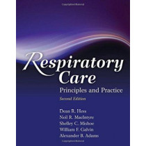 Respiratory Care: Principles And Practice by Dean R. Hess, 9780763760038