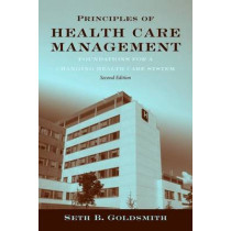 Principles Of Health Care Management: Foundations For A Changing Health Care System by Seth B. Goldsmith, 9780763768652
