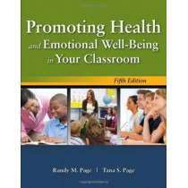Promoting Health and Emotional Well-Being in Your Classroom by Randy M. Page, 9780763776121