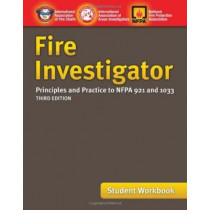 Fire Investigator: Principles And Practice To NFPA 921 And 1033, Student Workbook by IAFC, 9780763776985