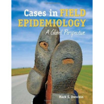 Cases In Field Epidemiology: A Global Perspective by Mark S. Dworkin, 9780763778910