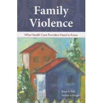 Family Violence: What Health Care Providers Need To Know by Rose S. Fife, 9780763780340