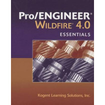 Pro/ENGINEER  Wildfire 4.0 Essentials by Kogent Learning Solutions, Inc., 9780763781965