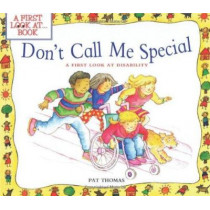 Don't Call Me Special: A First Look at Disability by Pat Thomas, 9780764121180