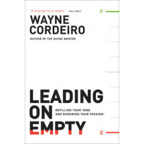 Leading on Empty: Refilling Your Tank and Renewing Your Passion by Wayne Cordeiro, 9780764207594
