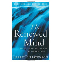 The Renewed Mind: Becoming the Person God Wants You to Be by Larry Christenson, 9780764223914