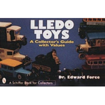 Lledo Toys: A Collectors Guide with Values by Edward Force, 9780764300134
