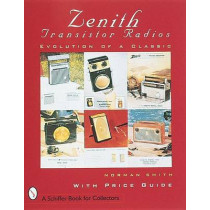 Zenith (R) Transistor Radios: Evolution of a Classic by Norman R. Smith, 9780764300158