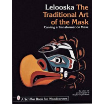 Traditional Art of the Mask: Carving a Transformation Mask by Lelooska, 9780764300288