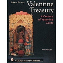 Valentine Treasury: A Century of Valentine Cards by Robert Brenner, 9780764301957