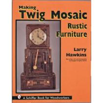 Making Twig Maic Rustic Furniture by Larry Hawkins, 9780764302428